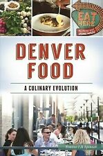Denver Food: A Culinary Evolution [American Palate] [CO] [The History Press]