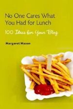 NEW - No One Cares What You Had for Lunch: 100 Ideas for Your Blog
