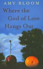 Where The God of Love Hangs Out,Amy Bloom