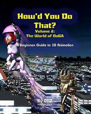 NEW How'd You Do That: The World Of Doga: A Beginners Guide To 3D Animation