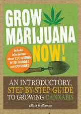Grow Marijuana Now!: An Introductory, Step-by-Step Guide to Growing Cannabis by…