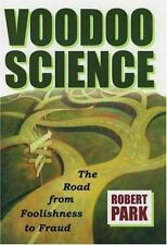 Voodoo Science: The Road from Foolishness to Fraud by Park, Robert L.
