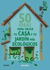 50 ideas para hacer tu casa y tu jardin mas ecologicos (Spanish-ExLibrary