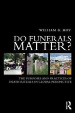 Do Funerals Matter?: The Purposes And Practices Of Death Rituals In Global Pe...