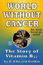 World Without Cancer; The Story of Vitamin B17 [Paperback] G. Edward Griffin