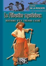 Le Flibustier mystérieux, histoire d'un trésor caché • Charles de La Roncière