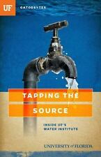 Tapping the Source : Inside UF's Water Institute by Terry Tomalin (2016,...