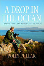 A Drop in the Ocean: Lawrence MacEwen and the Isle of Muck, New, Polly Pullar Bo