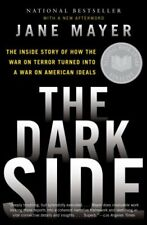 The Dark Side: The Inside Story of How the War on Terror Turned Into a War on Am