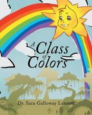 A Class of Colors by Sara Galloway Lennon (2015, Paperback)