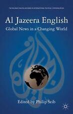 Al Jazeera English: Global News In A Changing World (palgrave Macmillan Serie...
