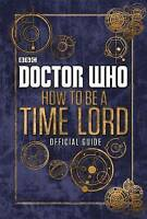 Doctor Who: How to be a Time Lord - the Official Guide by Penguin Books Ltd (Har