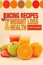 Juicing Recipes for Weight Loss and Health by Ned Campbell (2013, Paperback)