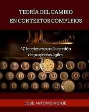 Teoría Del Cambio en Contextos Complejos : 40 Lecciones para la Gestión de...