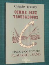 Comme deux troubadours histoire de l'amitié Flaubert Sand Claude TRICOTEL