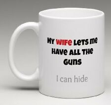 """Funny coffee mug """"My Wife Lets Me Have All The Guns I Can Hide"""" novelty gift"""