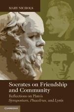 Socrates on Friendship and Community: Reflections on Plato's Symposium, Phaedrus