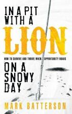 IN A PIT WITH A LION ON A SNOWY DAY HOW TO SURVIVE AND THRIVE Mark Batterson New