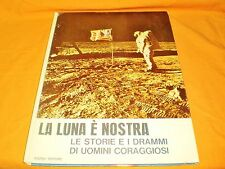 la luna è nostra le storie e i drammi di uomini coraggiosi 1969 in 8° a colori