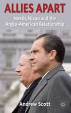 Allies Apart : Heath, Nixon & the Anglo-American Relationship by Andrew Scott