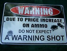 Warning Due to Price Increase on Ammo Do Not Expect a Warning Shot Sign