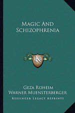 Magic and Schizophrenia by Geza Roheim (Paperback / softback, 2010)