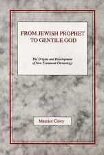 From Jewish Prophet to Gentile God: By Maurice Casey