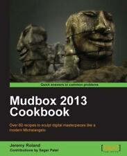 Mudbox 2013 Cookbook by Sagar Patel and Jeremy Roland (2012, Paperback, New...