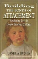 Building the Bonds of Attachment: Awakening Love in Deeply Troubled Children:...