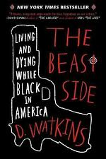 The Beast Side : Living and Dying While Black in America by D. Watkins (2016,...
