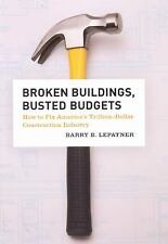 Broken Buildings, Busted Budgets: How to Fix America's Trillion-Dollar Construc