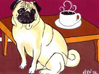 FAWN PUG with COFFEE Dog 8x10 Signed Art PRINT of Original Painting by VERN