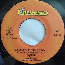 YAMBU: No Matter What I Do RARE latin CHEVERE 45 NM- STOCK