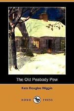 The Old Peabody Pew by Kate Douglas Wiggin (2007, Paperback)
