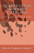 Quatre-Cents Aforismes Catalans : Útils a Tota Classe de Persones by Joan...