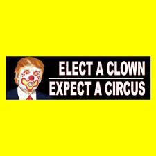 "Funny ""ELECT A CLOWN - EXPECT A CIRCUS"" Anti Donald Trump BUMPER STICKER impeach"