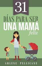 31 DFAS PARA SER UNA MAMß FELIZ/ 31 DAYS TO BECOMING A HAPPY MOM - PELLICANE, AR