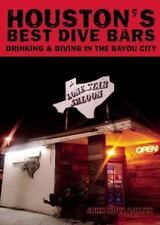 Houston's Best Dive Bars: Drinking and Diving in the Bayou City-ExLibrary