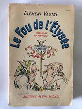 LE FOU DE L'ELYSEE ROMAN PAMPHLET 1939 CLEMENT VAUTEL GUERRE 39 45
