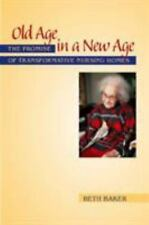 Old Age in a New Age: The Promise of Transformative Nursing Homes by Baker, Bet
