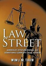 Law Street : America's Dysfunctional and Sometimes Corrupt Legal System by...