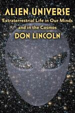 Alien Universe : Extraterrestrial Life in Our Minds and in the Cosmos Lincoln