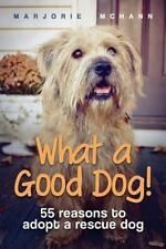 What a Good Dog!: 55 reasons to adopt a rescue dog - Acceptable - McHann, Marjor