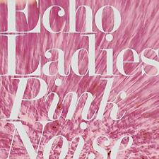 Echo Ladies - Pink Noise (NEW CD)