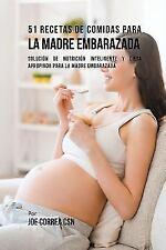 51 Recetas de Comidas Para La Madre Embarazada: Solucion de Nutricion Inteligent
