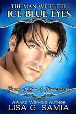 The Man with the Ice Blue Eyes : Poems of Love and Heartache by Lisa G. Samia...