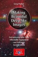Making Beautiful Deep-Sky Images: Astrophotography with Affordable Equipment and