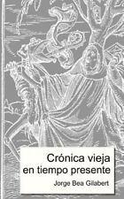 Crónica Vieja en Tiempo Presente by Jorge Bea Gilabert (2014, Paperback)