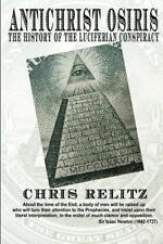 Antichrist Osiris: The History Of The Luciferian Conspiracy: By Chris Relitz
