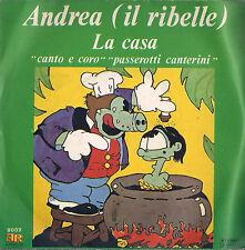 DISCO 45 GIRI -  I PASSEROTTI CANTERINI - ANDREA ( il ribelle ) // LA CASA